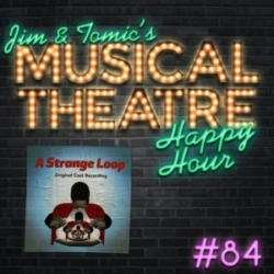 Jim and Tomic's Musical Theatre Happy Hour - Happy Hour #84: Mobius Podcast - 'A Strange Loop'