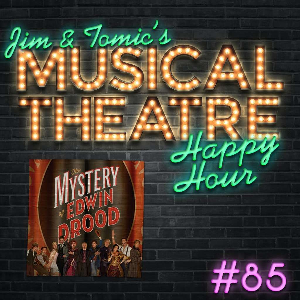 Jim and Tomic's Musical Theatre Happy Hour - Happy Hour #85: The Podcast on the Wall - 'The Mystery of Edwin Drood'