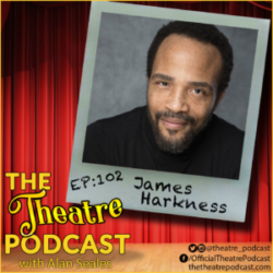 The Theatre Podcast with Alan Seales Ep102 - James Harkness: Ain't Too Proud, Beautiful, The Color Purple, and Navy veteran!
