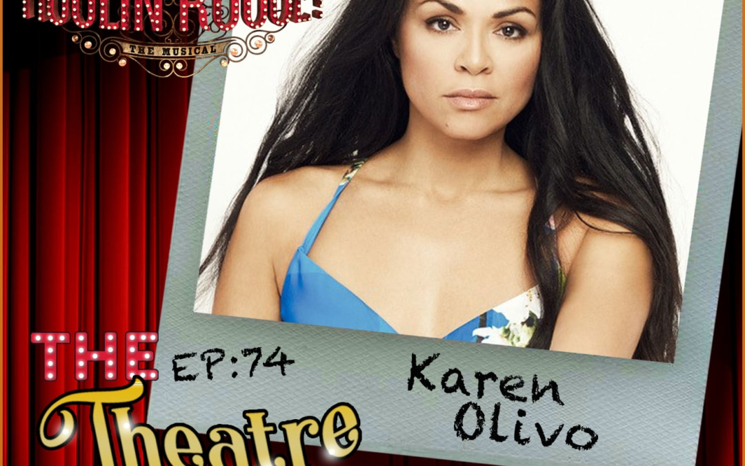 Ep74 – Karen Olivo, Satine (the Sparking Diamond!) in Moulin Rouge the Musical