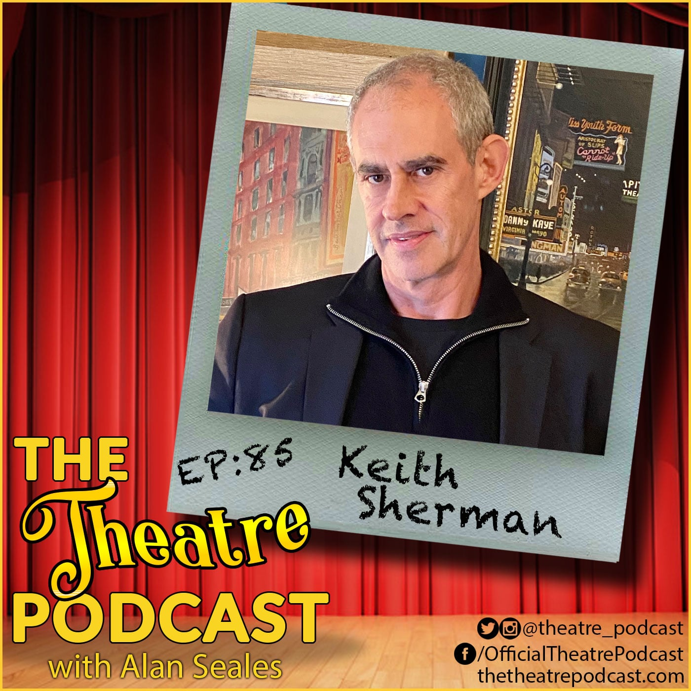 The Theatre Podcast with Alan Seales Ep85 - Keith Sherman, 18 years as a publicity agent repping over 300 shows, and now COVID-19 positive