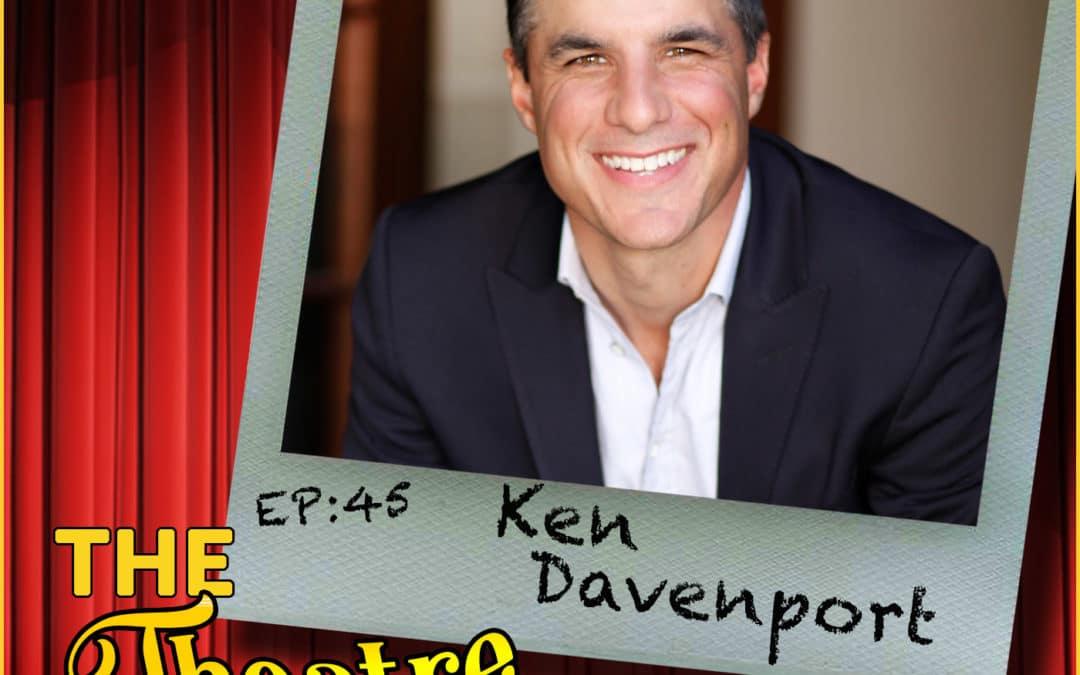 Ep45 – Ken Davenport: Tony-Winning Producer, Writer & Theatre Entrepreneur