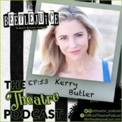 The Theatre Podcast Ep 53 Guest Kerry Butler