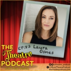 The Theatre Podcast with Alan Seales Ep83 - Laura Osnes: Cinderella, Bandstand, Bonnie & Clyde, Grease, Fosse/Verdon