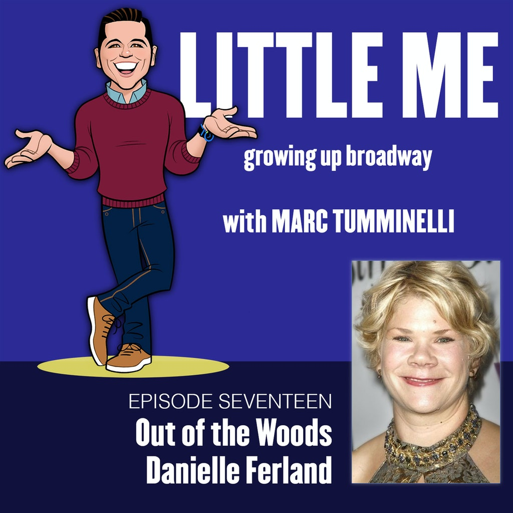 Little Me: Growing Up Broadway EP17 – Danielle Ferland – Out of the Woods
