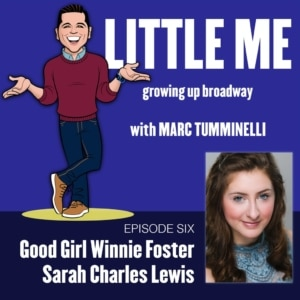 LITTLE ME: Growing Up Broadway - Ep6 - Sarah Charles Lewis - Good Girl Winnie Foster