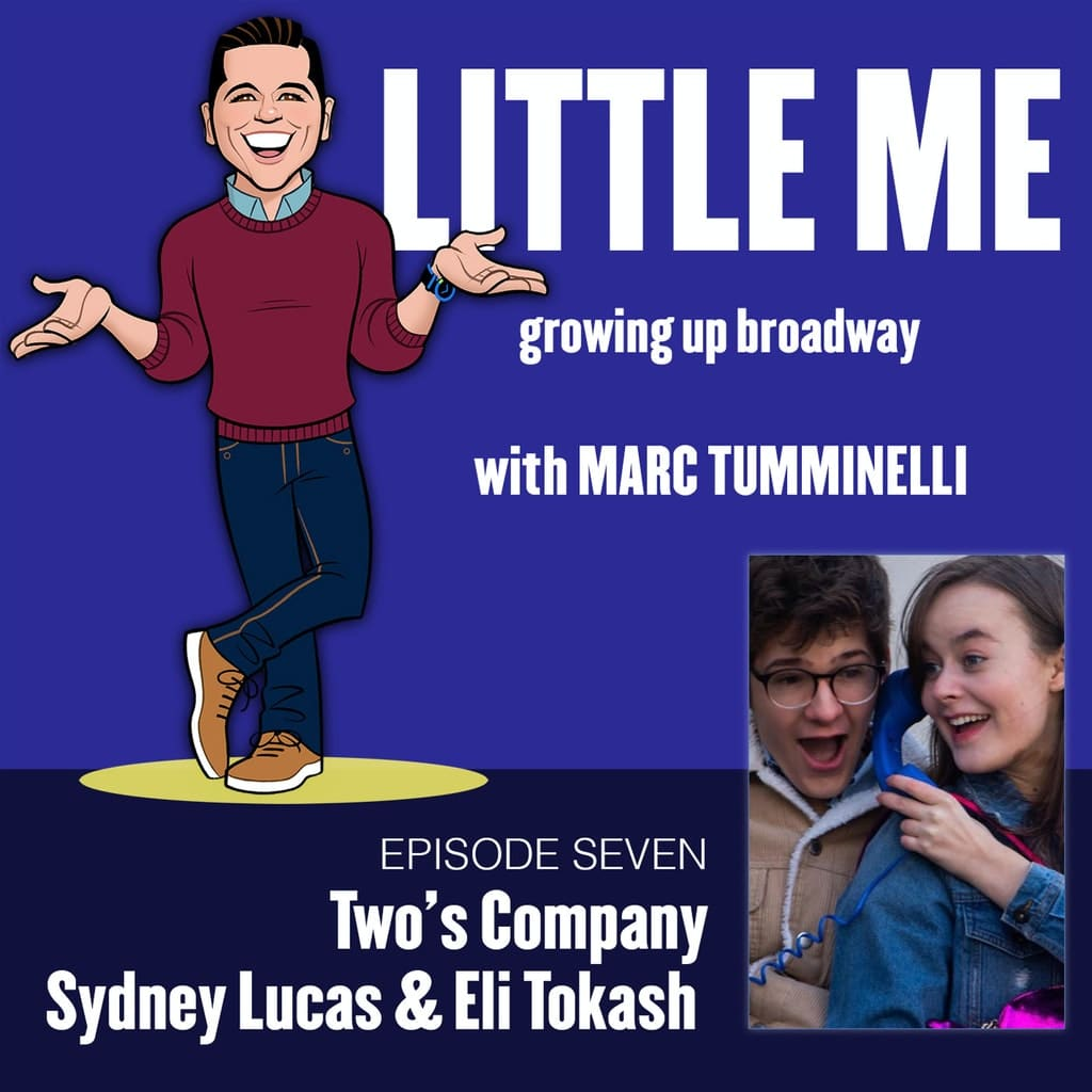 LITTLE ME: Growing Up Broadway - Ep7 - Sydeny Lucas & Eli Tokash - Two's Company