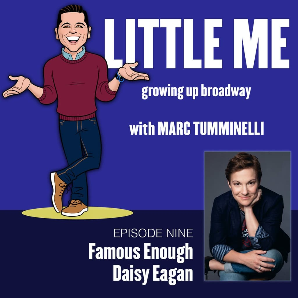LITTLE ME: Growing Up Broadway - Ep9 - Daisy Eagan - Famous Enough