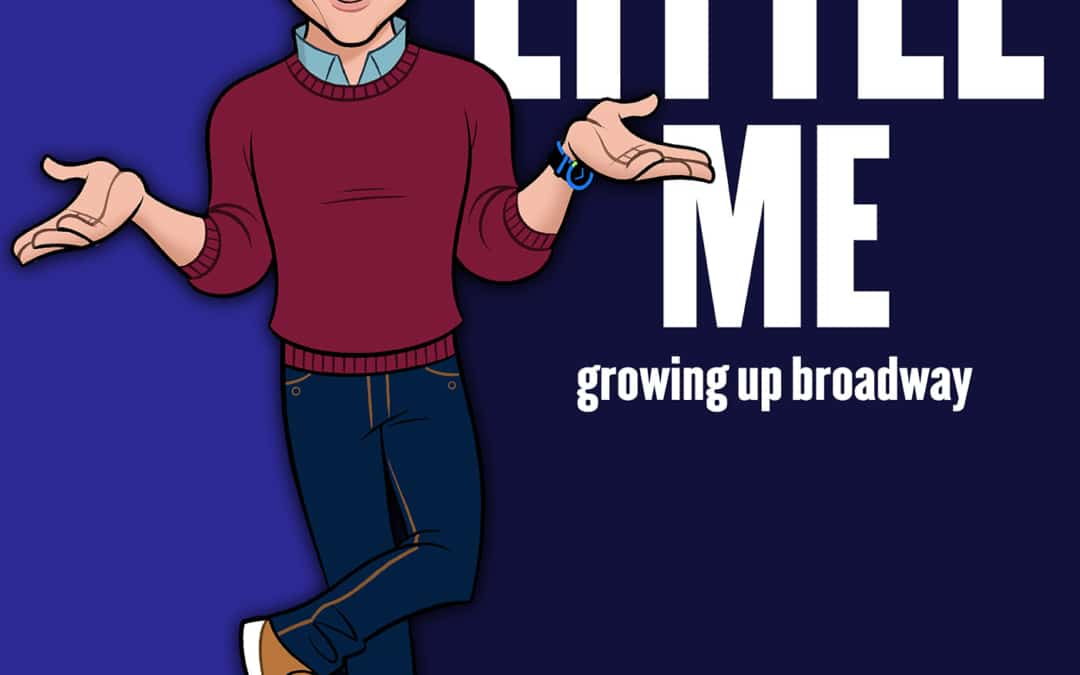 LITTLE ME: Growing Up Broadway
