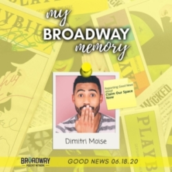 My Broadway Memory - Good News 06.18.20: Claim Our Space Now