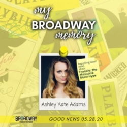 My Broadway Memory - Good News 05.28.20: Frankie: The Musical & Multi-Hype