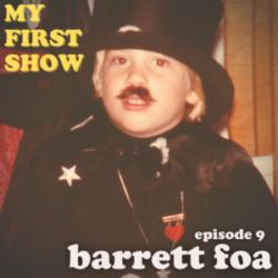 My First Show - Episode 9: Barrett Foa