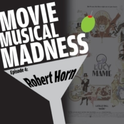 Movie Musical Madness - #4 - Auntie Mamed, with Robert Horn