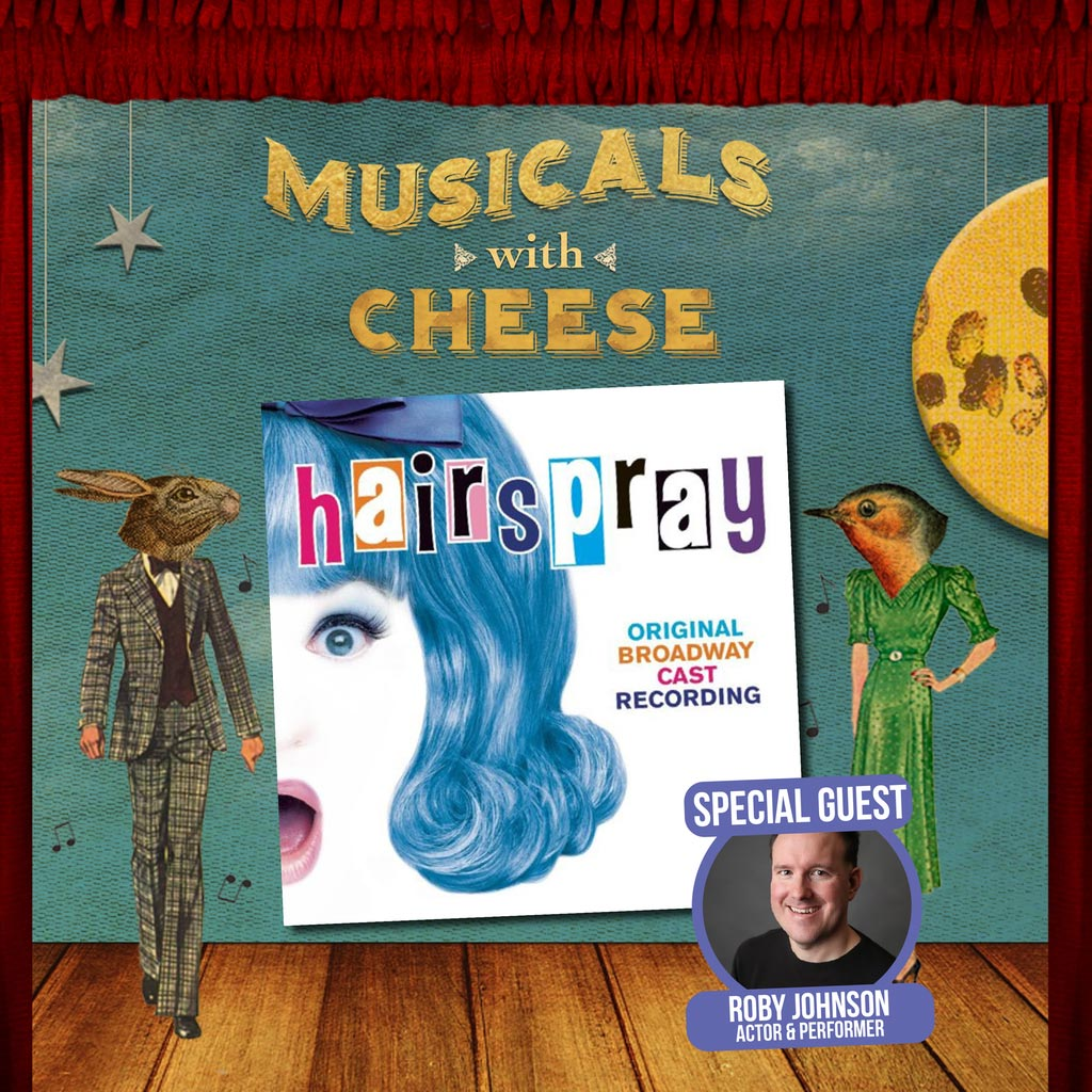 Musicals With Cheese #87 Hairspray (feat. Roby Johnson)