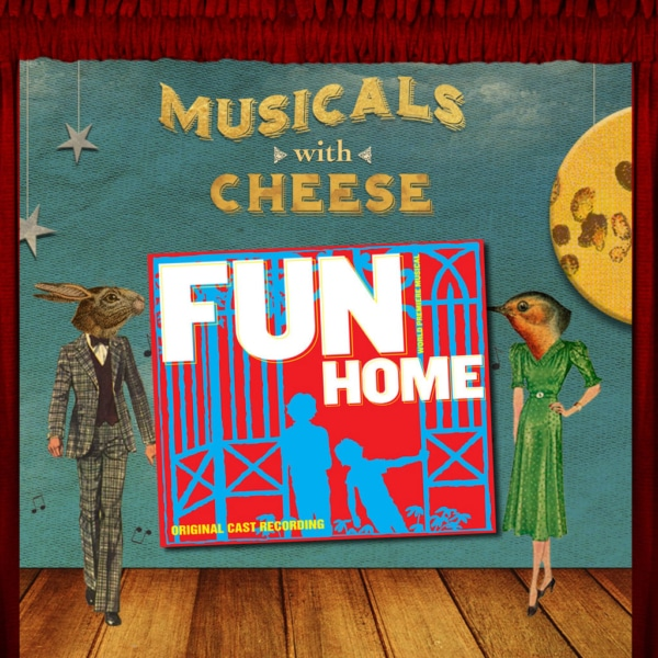 Musicals with Cheese - #93 Fun Home