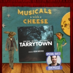 Musicals With Cheese - #95: Tarrytown (Feat. Adam Wachter)