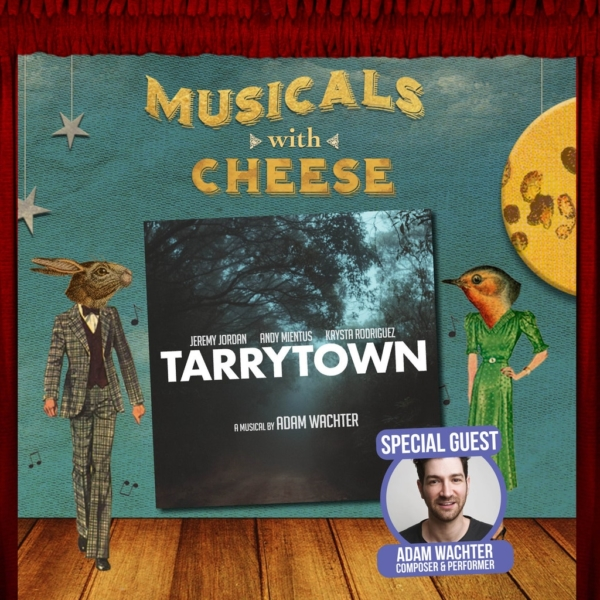 Musicals With Cheese - #95: Tarrytown (Feat. Adam Wachter)
