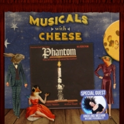 """Musicals With Cheese #104: """"Phantom"""" (feat. Angelina Meehan)"""