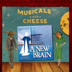 Musicals With Cheese - Episode 92 A New Brain