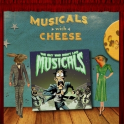 """Musicals with Cheese - #83: """"The Guy Who Didn't Like Musicals"""""""
