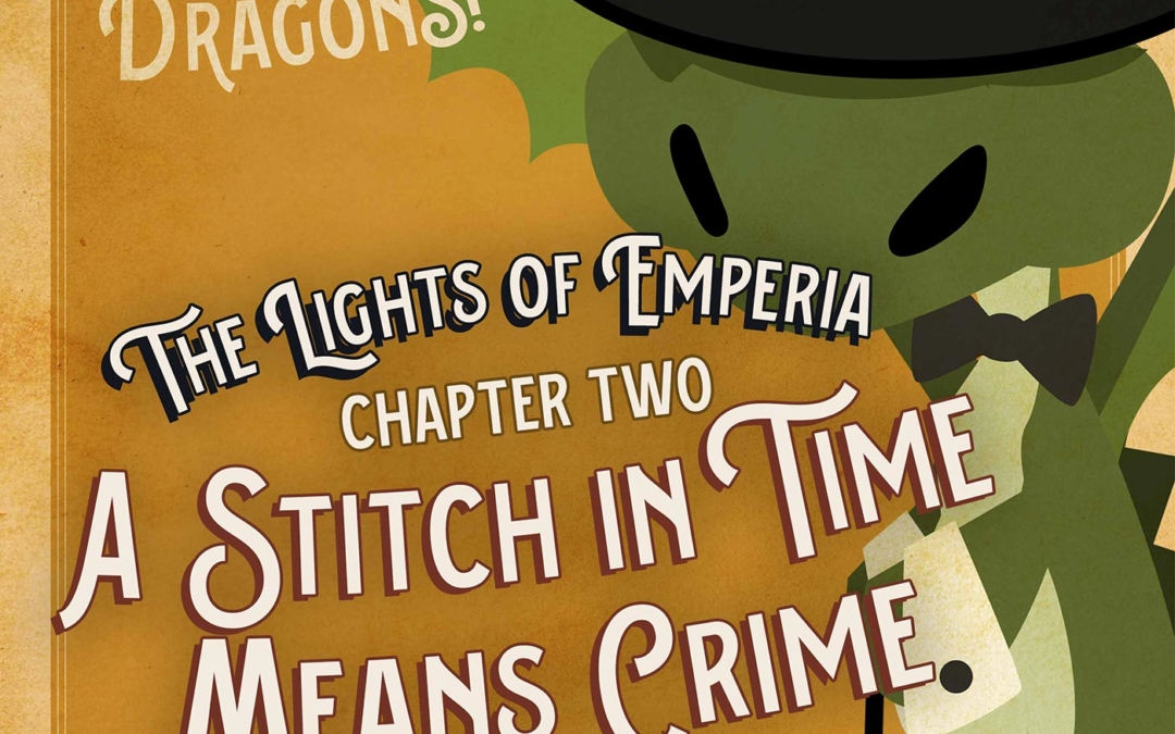 Ep. 2. The Lights of Emperia – Chapter Two: A Stitch in Time Means Crime