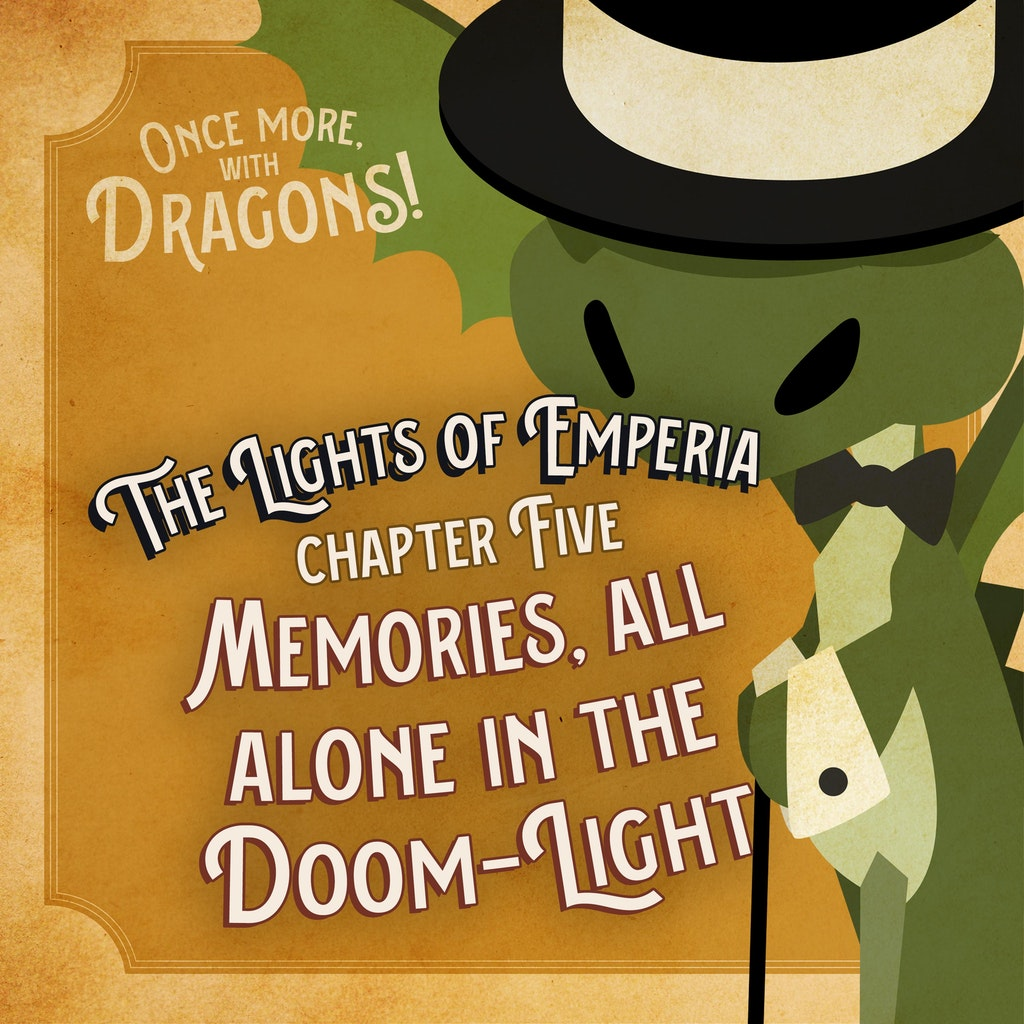 Once More With Dragons Ep. 5. The Lights of Emperia –Chapter Five: Memory, all alone in the DOOM-Light