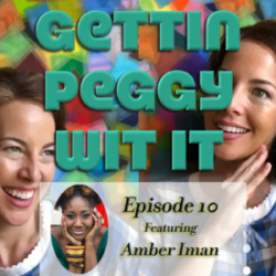 Gettin Peggy Wit It #10 - Amber Iman: Two Peggys, One Pod