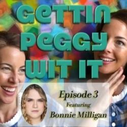 Gettin Peggy Wit It - #3 - Bonnie Milligan: Bonnie for Congress