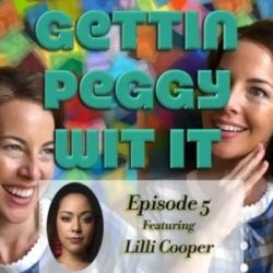 Gettin Peggy Wit It - #5 - Lilli Cooper: Chuck Cooper's daughter is pretty fun!