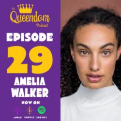 The Queendom Podcast - Episode 29 - Amelia Walker
