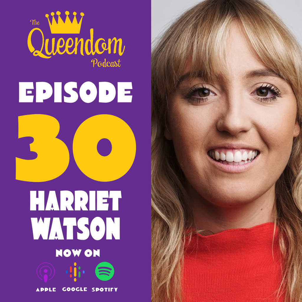 The Queendom Podcast - Episode 30 - Harriet Watson