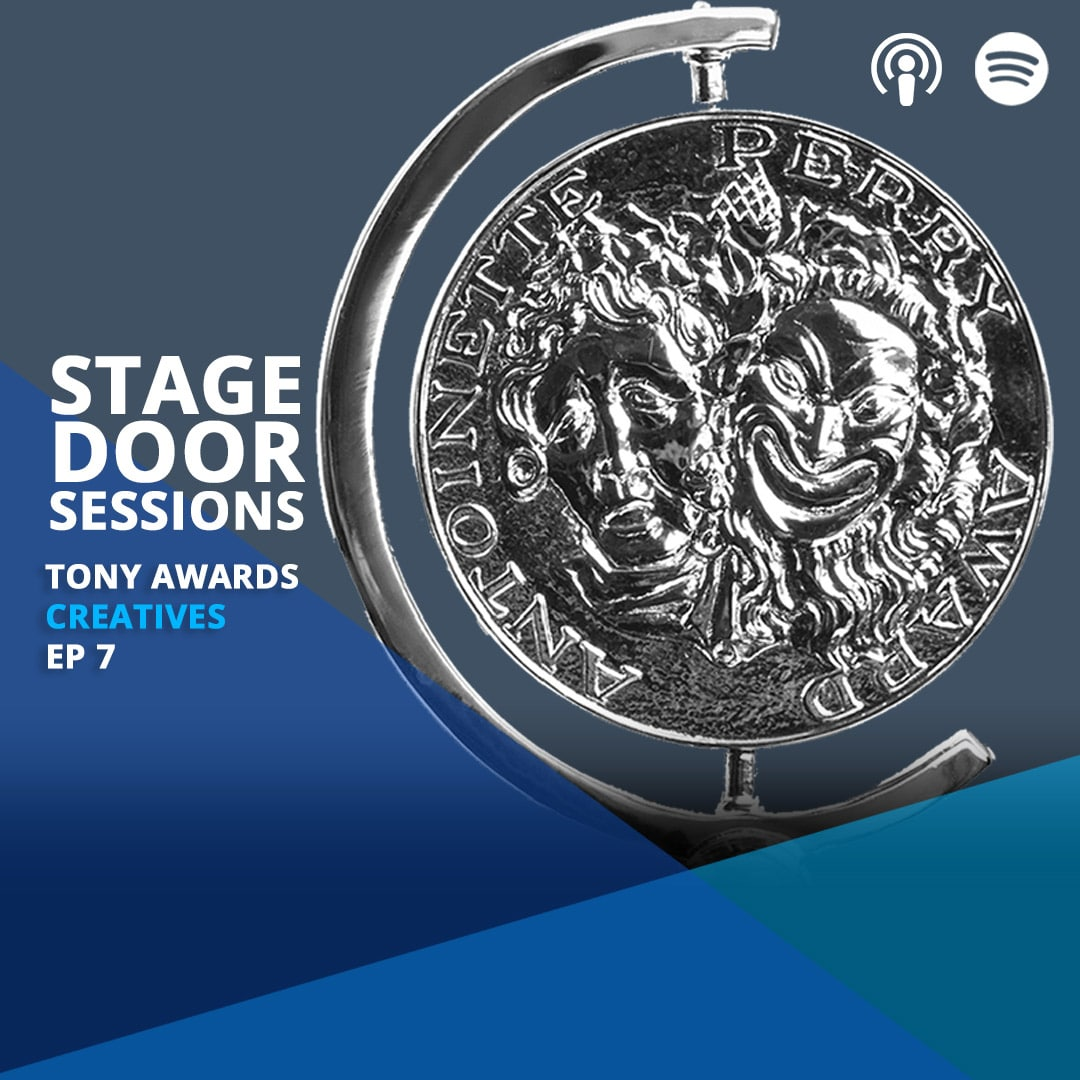 Stage Door Sessions Podcast EP07 TONY AWARD CREATIVES