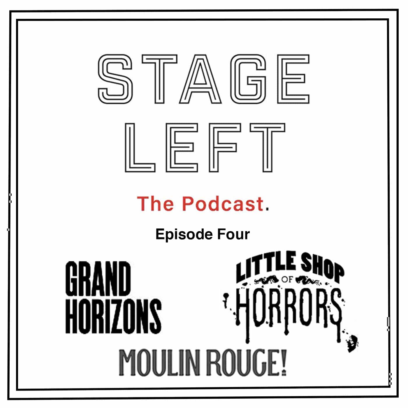 Stage Left Episode 4 Moulin Rouge, Little Shop of Horrors, Grand Horizons
