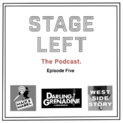 Stage Left Podcast Episode 5 Mack & Mabel, Darling Grenadine, West Side Story