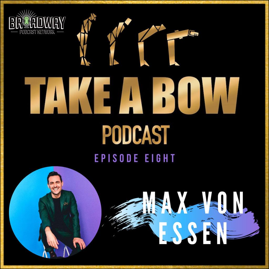 Take A Bow - #8 - An ICON, Max Von Essen