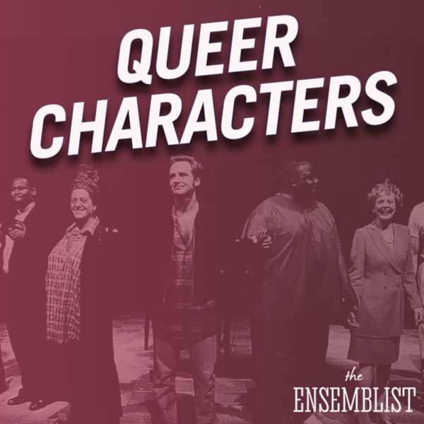 The Ensemblist - #263 - Queer Characters (off-Broadway)