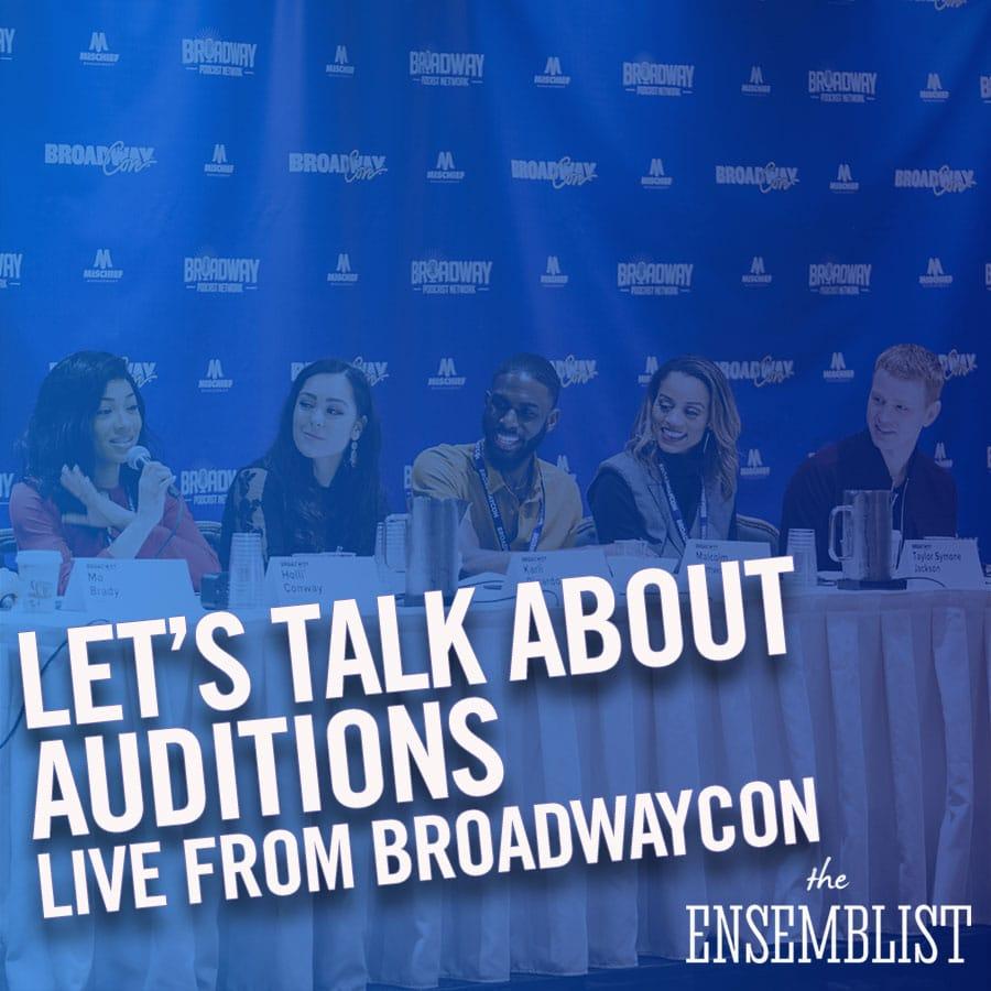 The Ensemblist Episode 249 BroadwayCon 2020 Let's Talk About Auditions