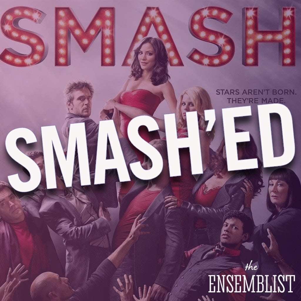 The Ensemblist - #277 - Smash'ed (Season 1 Wrap Up)