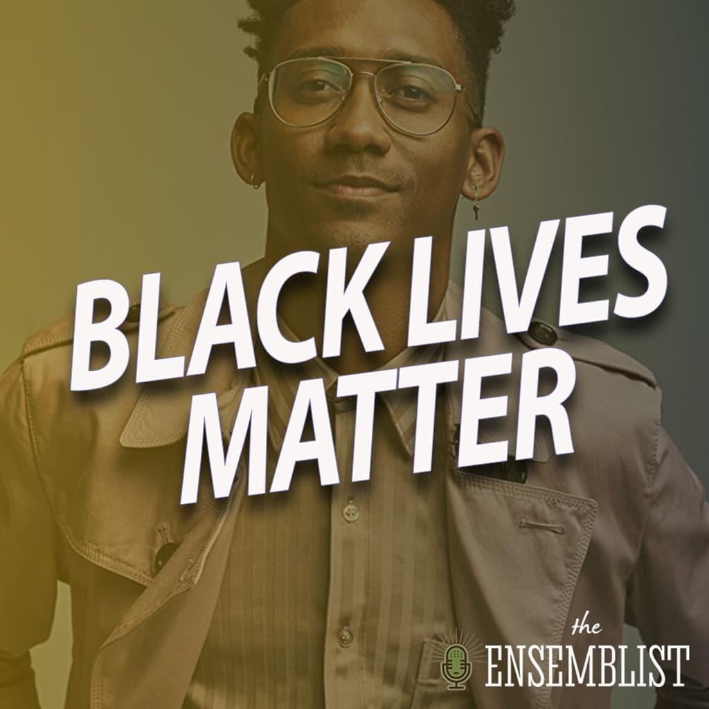 The Ensemblist - #305 - Black Lives Matter (feat. Griffin Matthews)