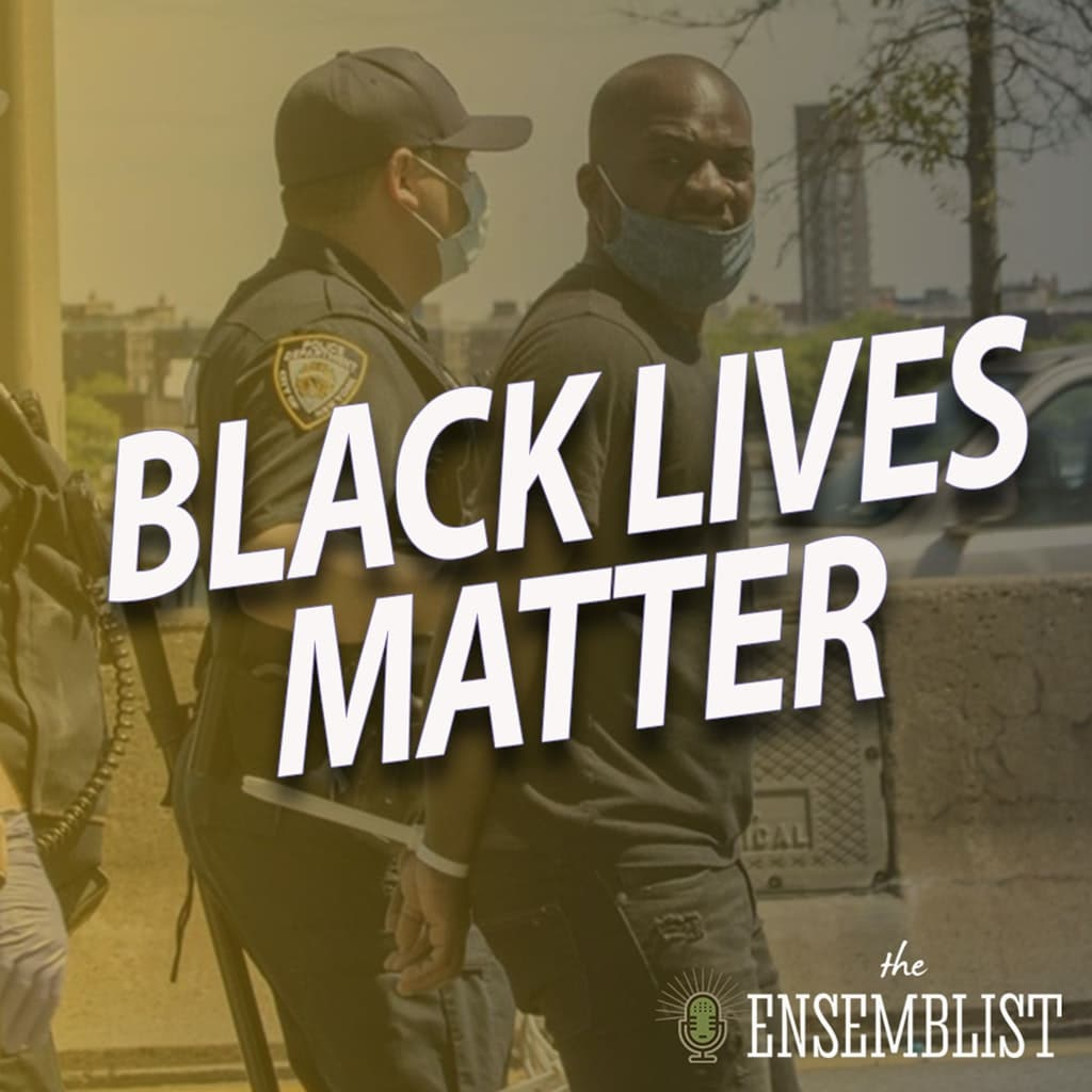 The Ensemblist - #307 - Black Lives Matter (feat. Tyrone Davis, Jr.)