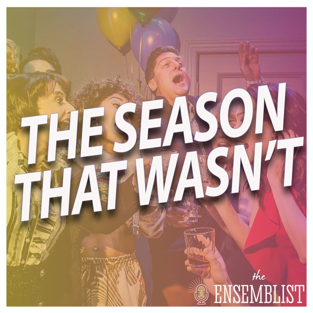 The Ensemblist - #310 - The Season That Wasn't (Part 2, feat. Zach Adkins, Kyle Brown, Britney Coleman, Kaleigh Cronin, DeAnne Stewart, Ricky Ubeda)