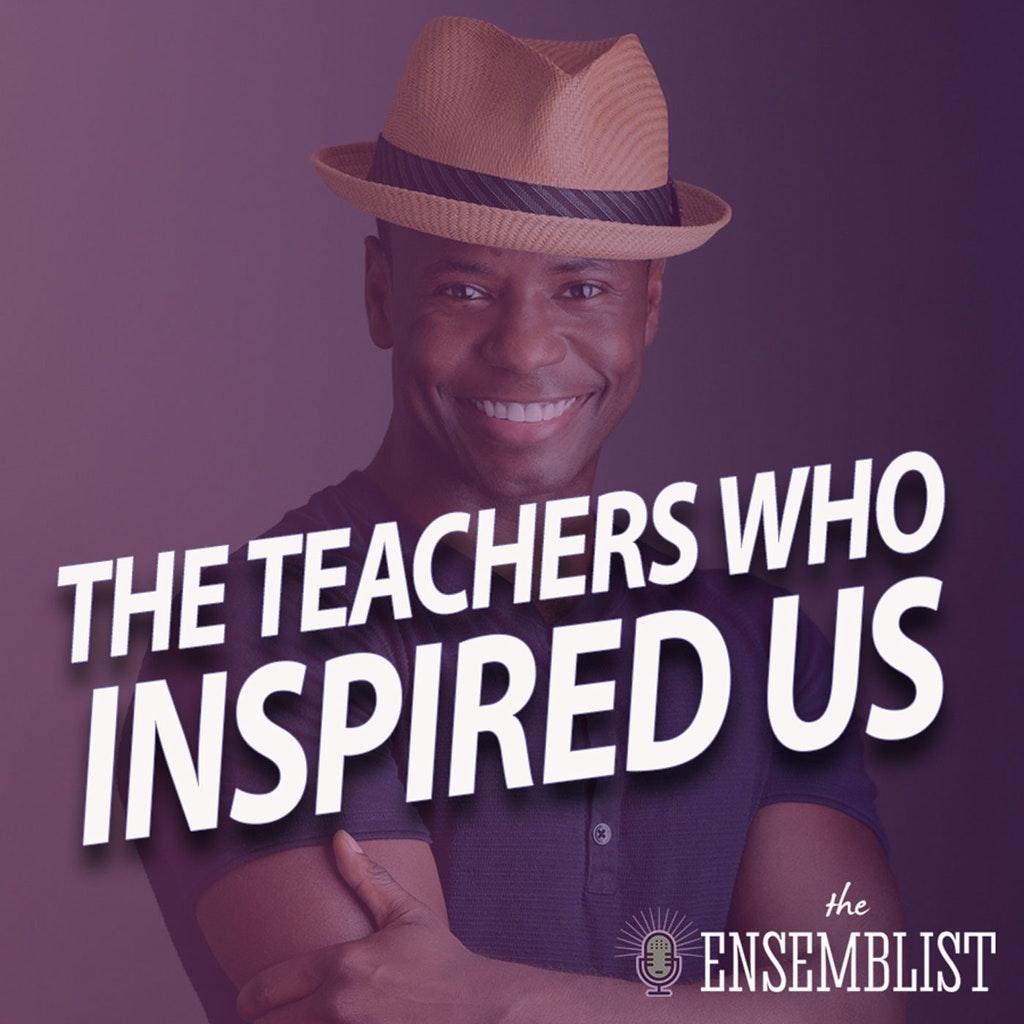 The Ensemblist - #326 - The Teachers Who Inspired Us (feat. James T. Lane, Sarah O'Gleby, Celia Mei Rubin, Ali Solomon)