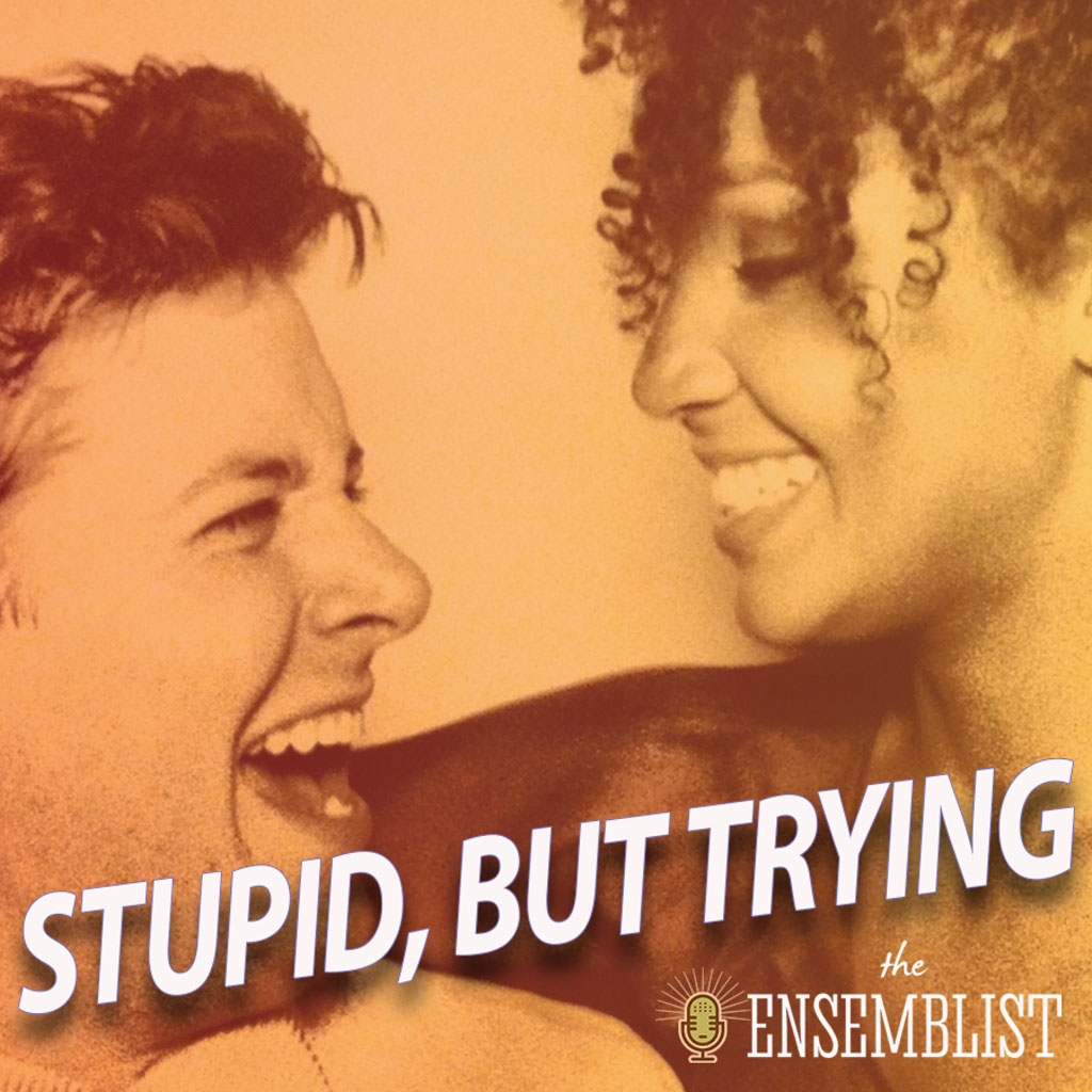 The Ensemblist - #334 - Stupid, But Trying (feat. Will Blum, Stephanie Umoh - Part 1)
