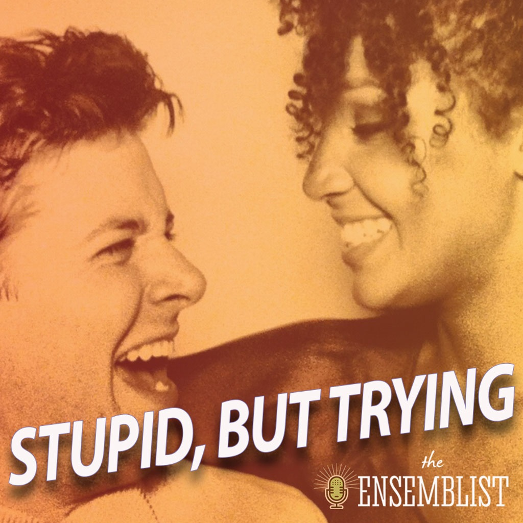 The Ensemblist - #339 - Stupid, But Trying (feat. Will Blum, Stephanie Umoh - Part 2)