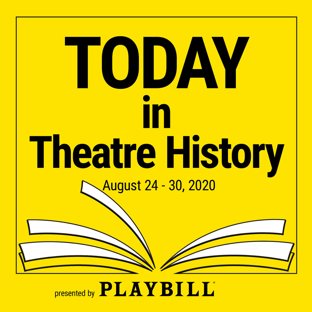 Today in Theatre History - August 24–30, 2020