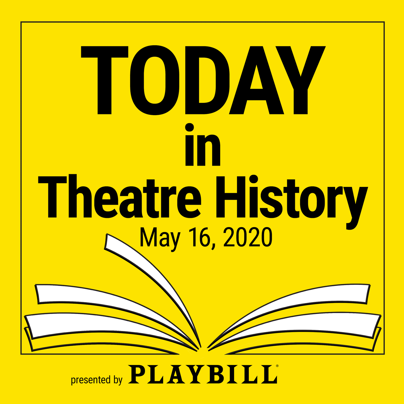 Today in Theatre History, May 16 2020