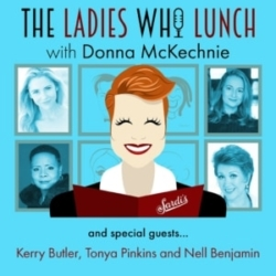 The Ladies Who Lunch - #6 - Kerry Butler, Tonya Pinkins, and Nell Benjamin