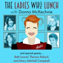 The Ladies Who Lunch - #5 - Beth Leavel, Theresa Rebeck, and Mary-Mitchell Campbell