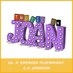 Thesis on Joan - #5 - Emerged Playwright C.A. Johnson