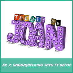 Thesis on Joan - #7 - Indigiqueering with Ty Defoe